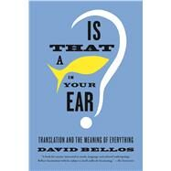 Is That a Fish in Your Ear? Translation and the Meaning of Everything by Bellos, David, 9780865478763