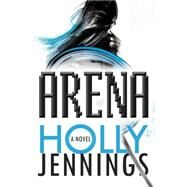 Arena by Jennings, Holly, 9781101988763