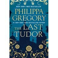 The Last Tudor by Gregory, Philippa, 9781476758763