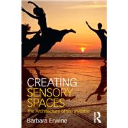Creating Sensory Spaces: The Architecture of the Invisible by Erwine; Barbara, 9781138918764