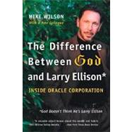 Difference Between God and Larry Ellison* : *God Doesn't Think He's Larry Ellison by Wilson, Mike, 9780060008765