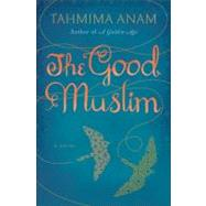 The Good Muslim by Anam, Tahmima, 9780061478765