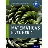 IB Matematicas Nivel Medio Libro del Alumno: Programa del Diploma del IB Oxford by Buchanan, Laurie; Fensom, Jim; Kemp, Ed; La Rondie, Paul; Stevens, Jill, 9780198338765