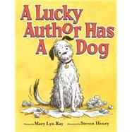 A Lucky Author Has a Dog by Ray, Mary Lyn; Henry, Steven, 9780545518765