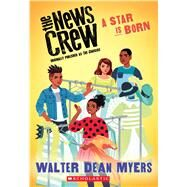 A Star is Born (The News Crew, Book 3) by Myers, Walter Dean, 9780545828765
