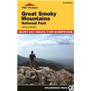 Top Trails: Great Smoky Mountains National Park 50 Must-Do Hikes for Everyone by Molloy, Johnny, 9780899978765