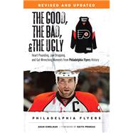 Philadelphia Flyers: Heart-pounding, Jaw-dropping, and Gut-wrenching Moments from Philadelphia Flyers History