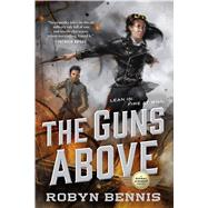 The Guns Above by Bennis, Robyn, 9780765388766