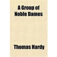 A Group of Noble Dames by Hardy, Thomas, 9781153748766