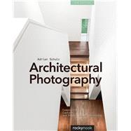 Architectural Photography: Composition, Capture, and Digital Image Processing by Schulz, Adrian; Bredt, Marcus (CON), 9781937538767