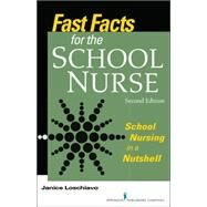 Fast Facts for the School Nurse: School Nursing in a Nutshell by Loschiavo, Janice, 9780826128768