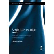Critical Theory and Social Media: Between Emancipation and Commodification by Allmer; Thomas, 9781138808768