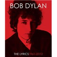 The Lyrics Since 1962 by Dylan, Bob; Ricks, Christopher; Nemrow, Lisa; Nemrow, Julie, 9781451648768