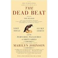 The Dead Beat: Lucky Souls, Lucky Stiffs, And the Perverse Pleasures of Obituaries by Johnson, Marilyn, 9780060758769