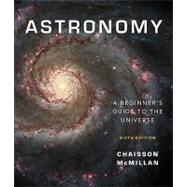 Astronomy A Beginner's Guide to the Universe with MasteringAstronomy by Chaisson, Eric; McMillan, Steve, 9780321598769