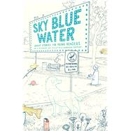 Sky Blue Water by Peterson, Jay D.; Morgan, Collette A.; Kling, Kevin, 9780816698769