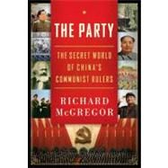 The Party: The Secret World of China's Communist Rulers by McGregor, Richard, 9780061708770