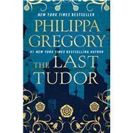 The Last Tudor by Gregory, Philippa, 9781476758770