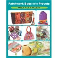 Patchwork Bags from Precuts: Basics Plus 5 Projects by Schmidt, Elaine, 9781589238770