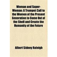 Woman and Super-woman by Raleigh, Albert Sidney, 9780217908771