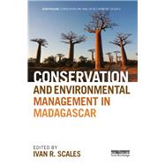 Conservation and Environmental Management in Madagascar by Scales; Ivan R., 9780415528771