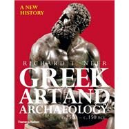 Greek Art and Archaeology: A New History, c. 2500-c. 150 BCE by NEER,RICHARD T., 9780500288771