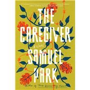 The Caregiver by Park, Samuel, 9781501178771