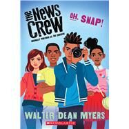 Oh, Snap! (The News Crew, Book 4) by Myers, Walter Dean, 9780545828772