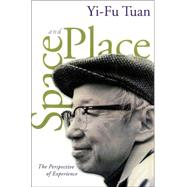 Space and Place : The Perspective of Experience by Tuan, Yi-Fu, 9780816638772