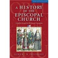 A History of the Episcopal Church: Complete Through the 78th General Convention by Prichard, Robert W., 9780819228772