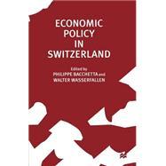 Economic Policy in Switzerland by Bacchetta, Phillippe; Wasserfallen, Walter, 9781349258772