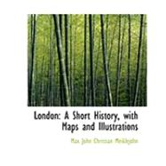 London : A Short History, with Maps and Illustrations by Meiklejohn, Max John Christian, 9780554968773