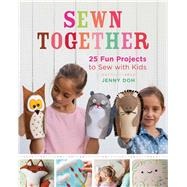 Sewn Together 25 Fun Projects to Sew with Kids by Doh, Jenny, 9781454708773