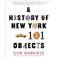 A History of New York in 101 Objects by Roberts, Sam, 9781476728773