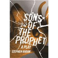 Sons of the Prophet : A Play by Karam, Stephen, 9780810128774
