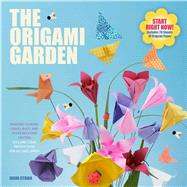 The Origami Garden Amazing Flowers, Leaves, Bugs, and Other Backyard Critters by Stoian, Ioana, 9781250068774