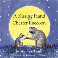 A Kissing Hand for Chester Raccoon by Penn, Audrey; Gibson, Barbara Leonard, 9781933718774