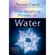 The Healing Power of Water by Emoto, Masaru, 9781401908775