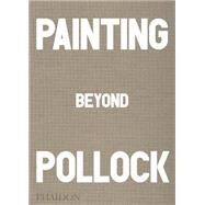 Painting Beyond Pollock by Falconer, Morgan, 9780714868776