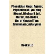 Phoenician Kings : Agenor, Pygmalion of Tyre, King Hiram I, Ithobaal I, Luli, Ahiram, Rib-Hadda, List of Kings of Tyre, Eshmunazar, Astarymus by , 9781155248776