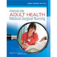 Focus on Adult Health Medical-Surgical Nursing by Pellico, Linda Honan, 9781582558776