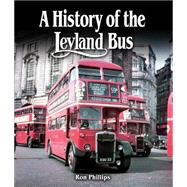 A History of the Leyland Bus by Phillips, Ron, 9781847978776