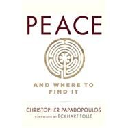 PEACE and Where to Find It by Papadopoulos, Christopher; Tolle, Eckhart, 9781897238776