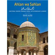 Ahlan wa Sahlan; Functional Modern Standard Arabic for Intermediate Learners, Second Edition by Mahdi Alosh; Revised with Allen Clark, 9780300178777