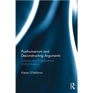 Posthumanism and Deconstructing Arguments: Corpora and digitally-driven critical analysis by O'Halloran; Kieran, 9780415708777