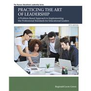 Practicing the Art of Leadership A Problem-Based Approach to Implementing the Professional Standards for Educational Leaders by Green, Reginald Leon, 9780134088778