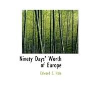 Ninety Days' Worth of Europe by Hale, Edward Everett, 9780554918778