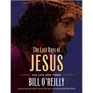 The Last Days of Jesus His Life and Times by O'Reilly, Bill; Low, William, 9780805098778