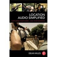 Location Audio Simplified: Capturing Your Audio... and Your Audience by Miles; Dean, 9781138018778
