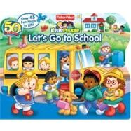 Fisher-Price Little People Let's Go to School by Fisher-Price™; Artists, SI; Tomaselli, Doris, 9780794418779
